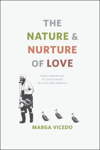 The Nature and Nurture of Love: From Imprinting to Attachment in Cold War